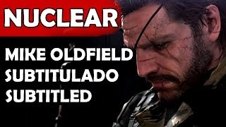 [HD] Nuclear - Mike Oldfield Lyrics Español English | METAL GEAR SOLID V THE PHANTOM PAIN