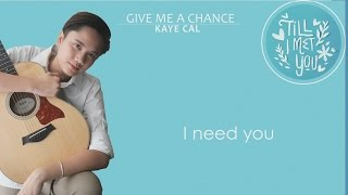 Give Me A Chance Kaye Cal Till I Met You OST Lyrics.mp3