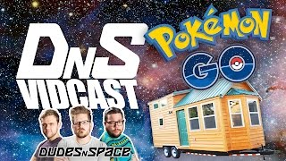 Pokemon GO & Tiny Homes - DNS Vidcast #3 - Dudes N Space
