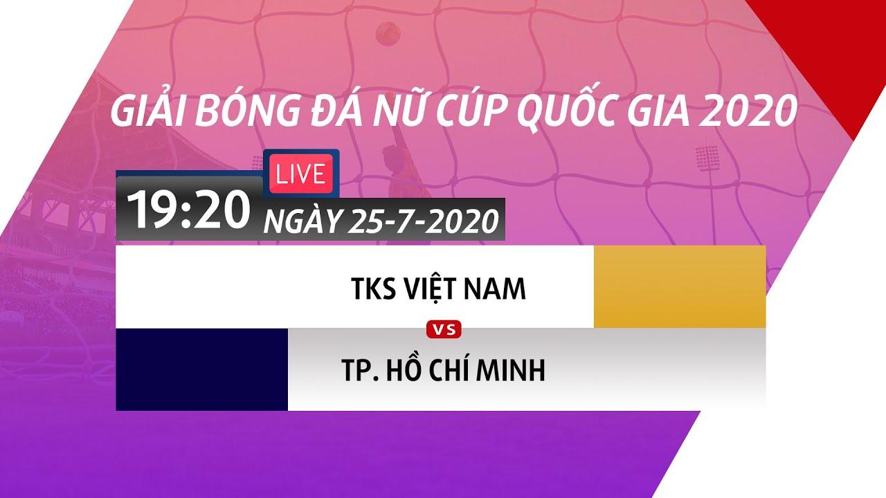 Trực tiếp | TKS Việt Nam – TP. HCM | Giải bóng đá nữ Cúp Quốc gia 2020 | NEXT SPORTS