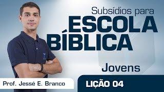 EB | Jovens | Lição 04 - Conservando uma vida frutífera | Prof. Jessé E. Branco