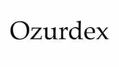 How to Pronounce Ozurdex