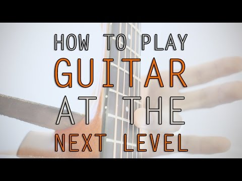 How To Play Guitar - At The Next Level