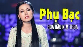 Phụ Bạc - Hoa Hậu Kim Thoa | Khóc Hết Nước Mắt Khi Nghe Ca Khúc Bolero Này