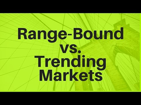 Range-Bound vs. Trending Markets, and How to Trade Them