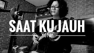Saat Ku Jauh - Kotak (Muryani Cover) || Kurang Kreatif