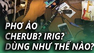 Hướng dẫn sử dụng iRig & Cherub - phơ ảo trên iphone cho guitar - Cụ Minh Rock