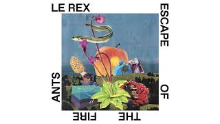 Le Rex - Escape of the Fire Ants (Official Audio)