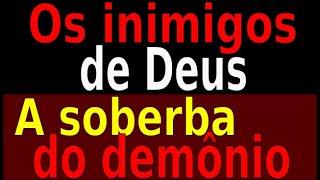 OS INIMIGOS DE DEUS - A SOBERBA DO DEMÔNIO