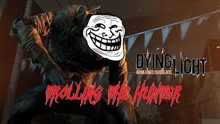 dying light trolling hunters to rage quit