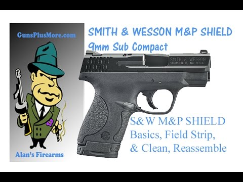Smith & Wesson M&P 9mm Shield, Field Strip, Clean, Lube, reassemble & The Basics