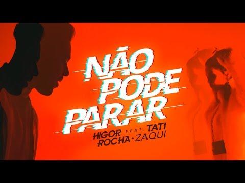 Higor Rocha Feat. Tati Zaqui - Não Pode Parar (Clipe Oficial)