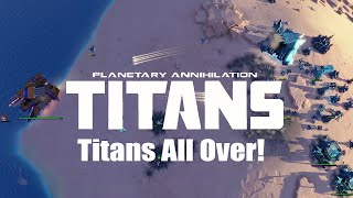 Planetary Annihilation : Titans Gameplay - Titans All Over!