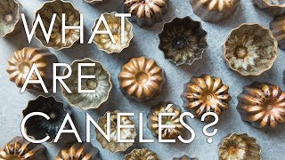 Canelés Are the Best French Pastry Youre Not Eating