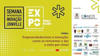 ExpoInovação - Painel: Empreendedorismo e inovação: como se reinventar e dar a volta por cima!
