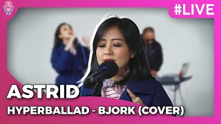 AstriD | HYPERBALLAD - Bjork (Cover) #LIVE