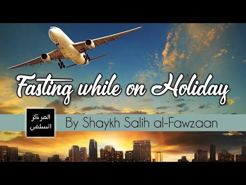 Fasting while on Holiday - Shaykh Fawzaan