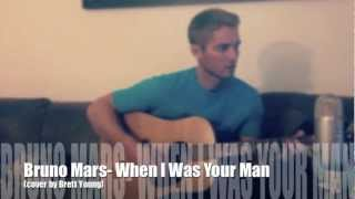Bruno Mars- When I Was Your Man (Cover by Brett Young)