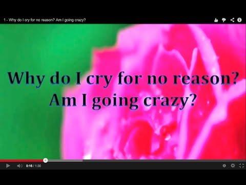 1 - Why do I cry for no reason? Am I going crazy?