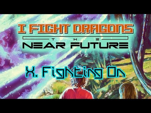 I Fight Dragons – The Near Future X. Fighting On