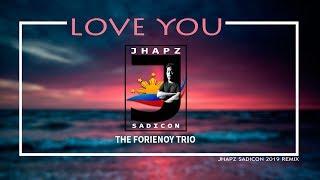 LOVE YOU - THE FORIENOY TRIO (JHAPZ SADICON 2019 REMIX)