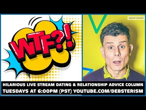 wtf?-tuesday!-#dating-#relationship-#advice-#questions-&-answers-(4/28/20)
