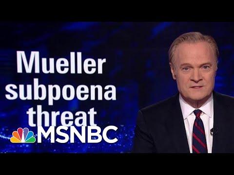 Lawrence On Robert Mueller Subpoena Threat | The Last Word | MSNBC
