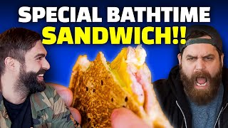 THE BATHTIME SPECIAL SANDWICH!!