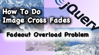 JQuery CSS Tutorial Fadeout Overload Problem for Cross Fade Animation