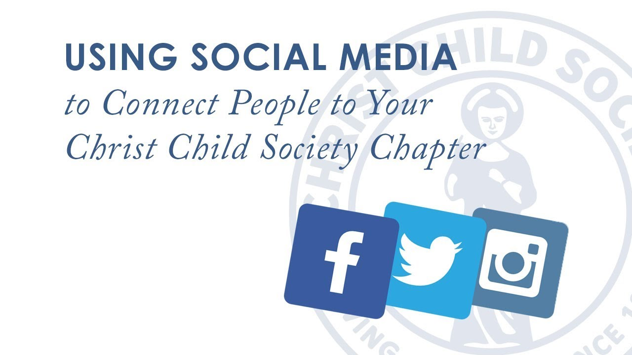 Using Social Media to Connect People to Your Christ Child Society Chapter (24 min)