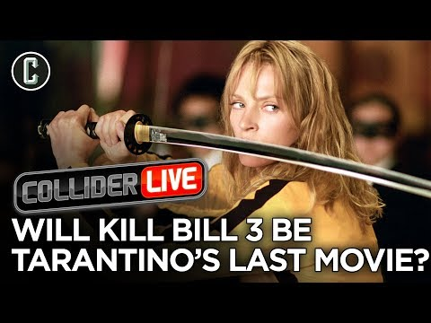 Will Kill Bill 3 Be Tarantino's Last Movie? - Collider Live #181