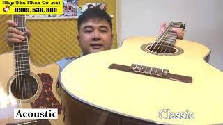 [Guitar #22 ] Phân Biệt Guitar Classic và Guitar Acoustic