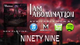 Watch I Am Abomination Ninety Nine video