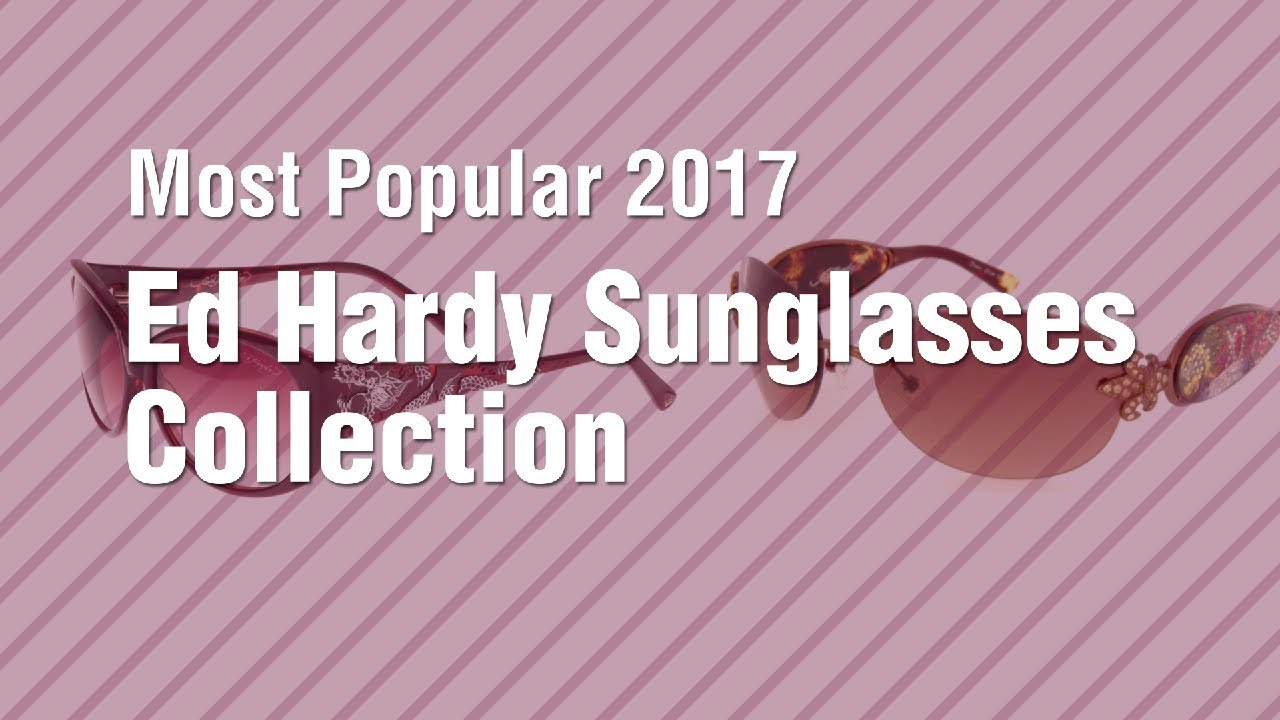 e197890e17 Ed Hardy Sunglasses Collection    Most Popular 2017 - YouTube