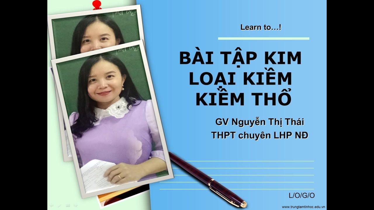 [Hóa học 12] Dạng 4.  BÀI TẬP KIM LOẠI KIỀM – KIỀM THỔ  Cô Nguyễn Thị Thái Lhpnd