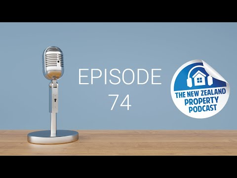 New Zealand Property Podcast Episode 74