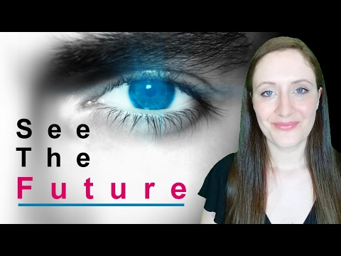 How to See The FUTURE, 12 Simple Ways.