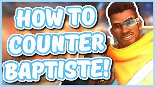 Overwatch - HOW TO COUNTER BAPTISTE (Best Heroes to Use!)