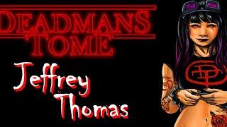 Jeffrey Thomas - Vietnam, Punktown, and Horror