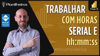 Power BI (desktop) - Trabalhando com Horas (Serial X hh:mm:ss)