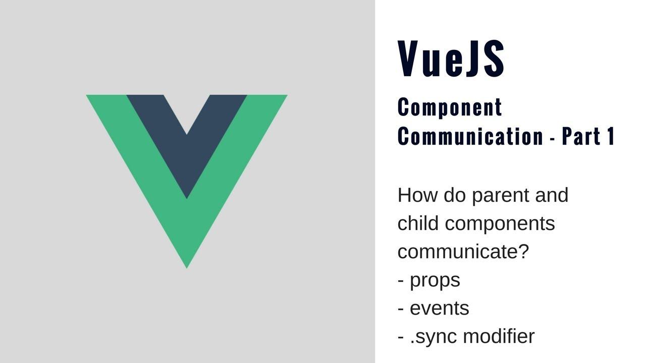 Vue Component Communication Part 1 - Parents and Children