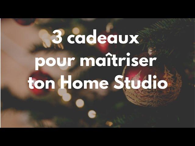 3 cadeaux pour maîtriser ton Home Studio