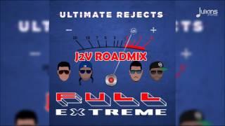 "Ultimate Rejects - Full Extreme (J2V Roadmix) ""2017 Soca"" (Trinidad)"