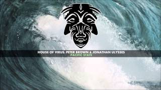 House Of Virus, Peter Brown & Jonathan Ulysses - Pacific State (Club Mix)