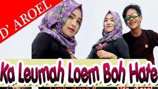 DEK AROEL - KA LEUMAH LOEM BOH HATE ( Album House Mix Special D' Aroel )