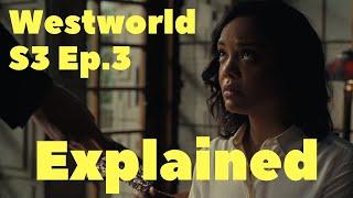 Westworld Season 3 Episode 3 Explained