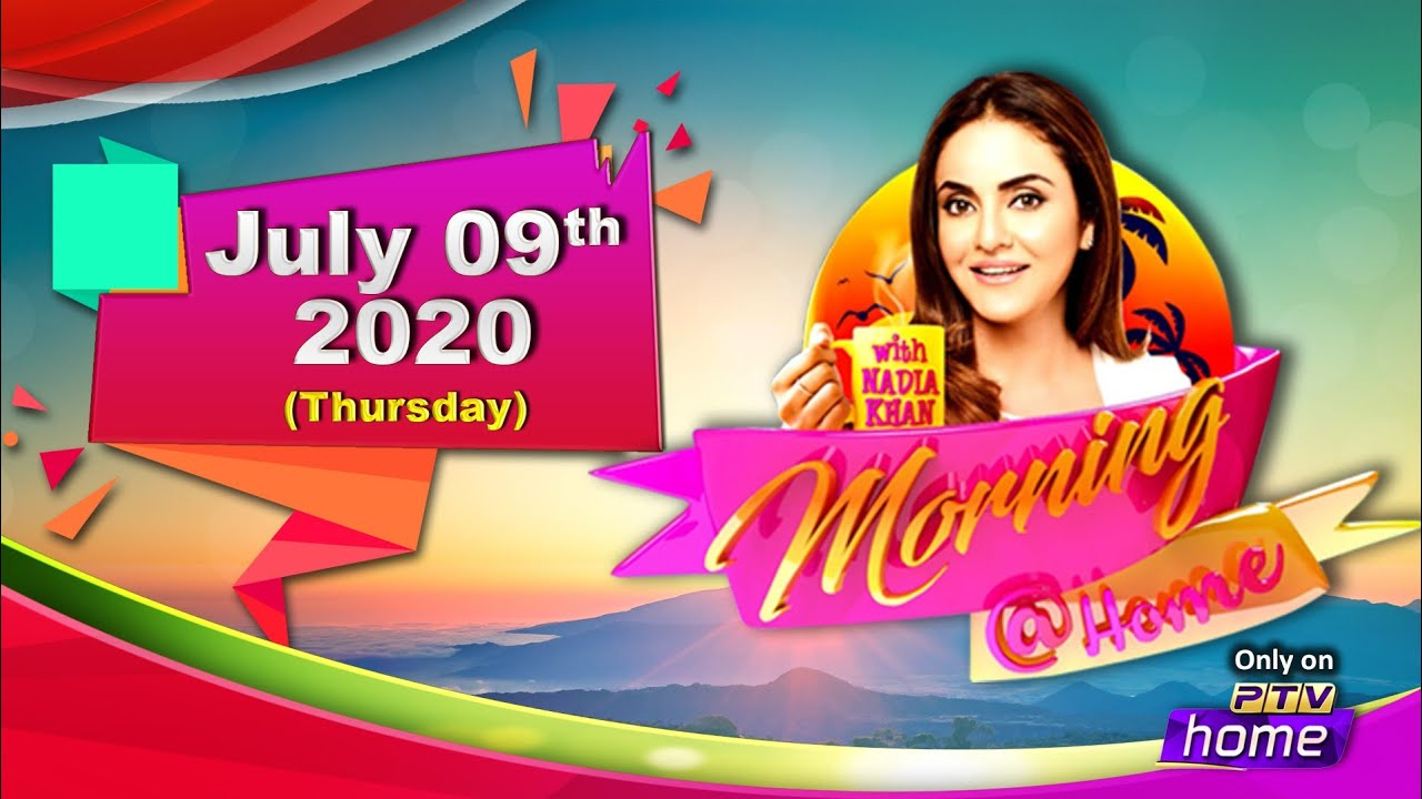 || MORNING @ HOME || 09th JULY, 2020 || WITH NADIA KHAN ||