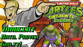 TMNT Turtles in Time Re-Shelled is INNOCENT Until Proven Guilty!