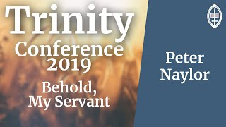 Trinity Conference - 2019 | Behold, My Servant - Peter Naylor