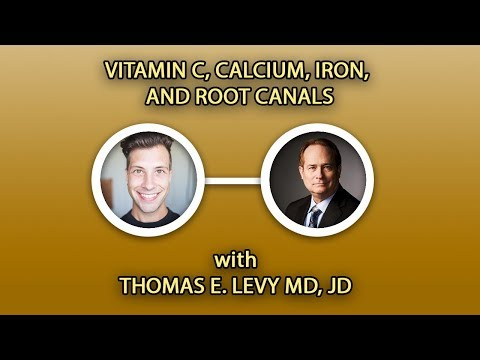 Thomas E. Levy MD, JD - Vitamin C, Calcium, Iron, and Root Canals